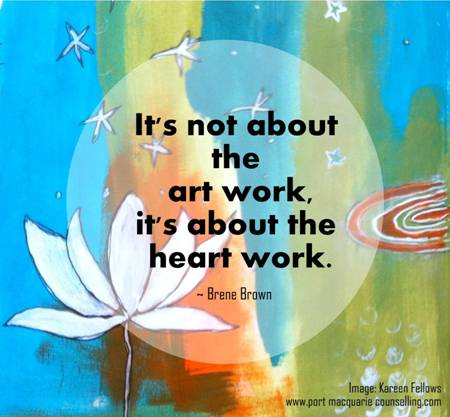 it's not about the artwork it's about the heart work, brene brown quote